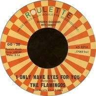 The Flamingos - I Only Have Eyes For You / Love Walked In