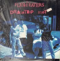 The Flesh Eaters - Dragstrip Riot