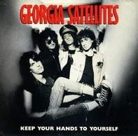 The Georgia Satellites - Keep Your Hands To Yourself / Can't Stand The Pain