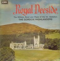 The Gordon Highlanders - Royal Deeside, The Military Band And Pipes Of The 1st. Battalion