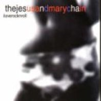 The Jesus & Mary Chain - I Love Rock 'n' Roll