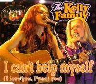 The Kelly Family - I Can't Help Myself (I Love You, I Want You)