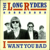 The Long Ryders - I Want You Bad