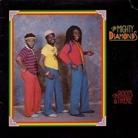 The Mighty Diamonds - The Roots Is There