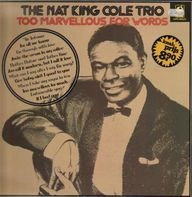 The Nat King Cole Trio - Too Marvellous For Words