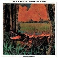 The Neville Brothers - Fiyo on the Bayou