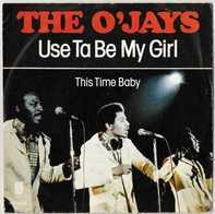 The O'Jays - Use Ta Be My Girl / This Time Baby