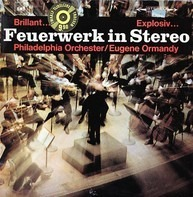 The Philadelphia Orchestra / Eugene Ormandy - Feuerwerk In Stereo