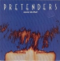 The Pretenders - Never Do That