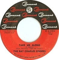 The Ray Charles Singers - Take Me Along / Walkin' Lonely