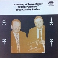 The Stanley Brothers - An Empty Mansion - In Memory Of Carter Stanley