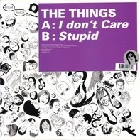 The Things - I Don't Care / Stupid