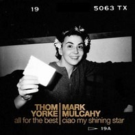 Thom Yorke / Mark Mulcahy - All For The Best / Ciao My Shining Star