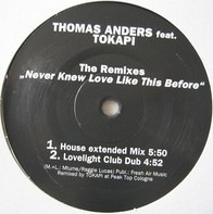 Thomas Anders Feat. Tokapi / A-Team - Never Knew Love Like This Before - The Remixes