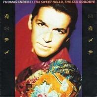 Thomas Anders - The Sweet Hello, The Sad Goodbye