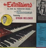 Thomas Organ Co.  Featuring Byron Melcher - The Entertainers