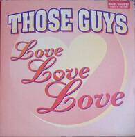 Those Guys - Love Love Love