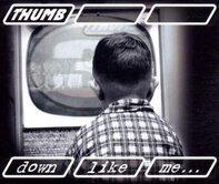 Thumb - Down Like Me