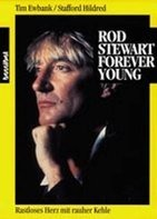 Tim Ewbank - Rod Stewart - Forever Young: Rastloses Herz mit rauher Kehle