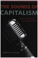 Timothy D. Taylor - The Sounds of Capitalism: Advertising, Music, and the Conquest of Culture