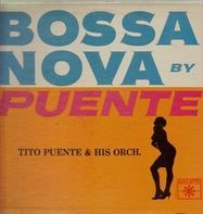 Tito Puente & His Orch. - Bossa Nova By Puente