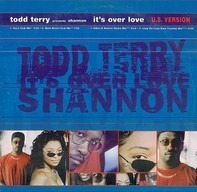 Todd Terry Presents Shannon - It's Over Love (U.S. Version)