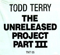 Todd Terry - The Unreleased Project Part III