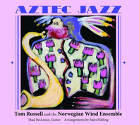 Tom Russell And The Norwegian Wind Ensemble - Aztec Jazz