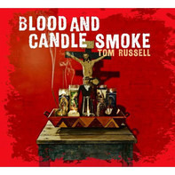 Tom Russell - Blood and Candle Smoke