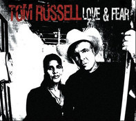 Tom Russell - Love & Fear