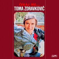 Toma Zdravković - Čekaj Me...