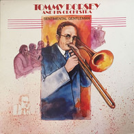 Tommy Dorsey And His Orchestra - Sentimental Gentleman