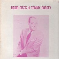 Tommy Dorsey - Radio Discs Of Tommy Dorsey