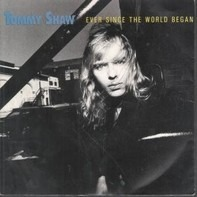 Tommy Shaw - Ever Since The World Began