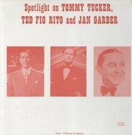 Tommy Tucker, Ted Fio Rito and Jan Garber - Spotlight on