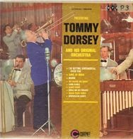 Tommy Dorsey And His Orchestra - Presenting Tommy Dorsey And His Original Orchestra