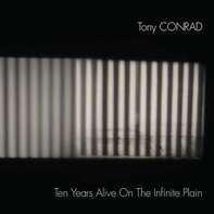 Tony Conrad - Ten Years Alive On The..