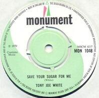 Tony Joe White - Save Your Sugar For Me