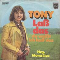 Tony - Laß Das Du Weißt Ich Haß' Das / Hey, Mona Lisa