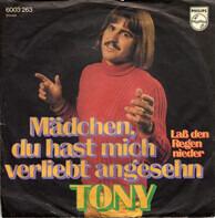 Tony - Mädchen, Du Hast Mich Verliebt Angesehn / Laß Den Regen Nieder
