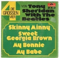 Tony Sheridan With The Beatles - Skinnny Minnie / Sweet Georgia Brown / My Bonnie / My Babe