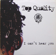 Top Quality - I Can't Hear You / What