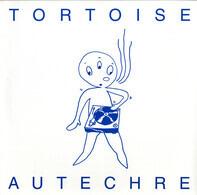Tortoise / Autechre - Adverse Camber / To Day Retreival
