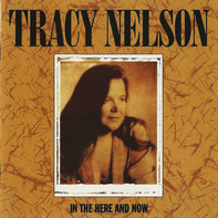 Tracy Nelson - In the Here and Now