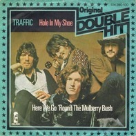 Traffic - Hole In My Shoe / Here We Go 'Round The Mulberry Bush