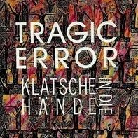 Tragic Error - Klatsche In Die Hände