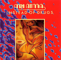 Tri Atma - Instead Of Drugs