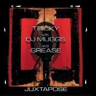 Tricky With DJ Muggs And Damon 'Grease' Blackman - Juxtapose