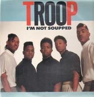 Troop - I'm Not Soupped