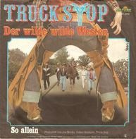 Truck Stop - Der Wilde Wilde Westen / So Allein